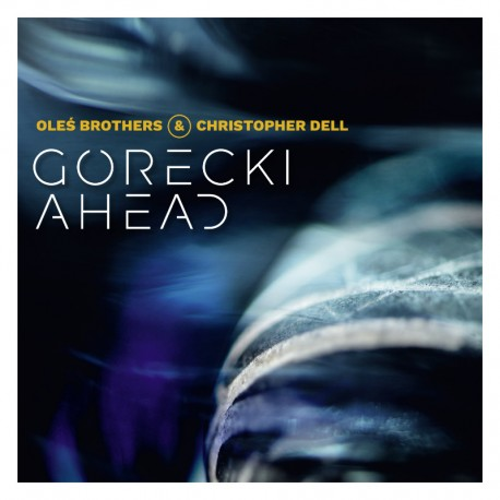 Oleś Brothers & Christopher Dell - Górecki Ahead
