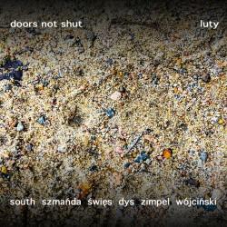 Doors Not Shut (South, Szmańda, Święc, Dys, Zimpel, Wójciński) - Luty