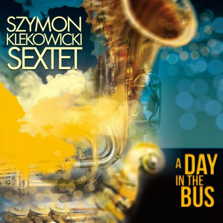 Szymon Klekowicki Sextet - A Day In The Bus