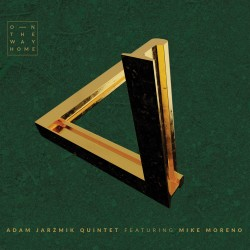 Adam Jarzmik Quintet feat. Mike Moreno - On The Way Home
