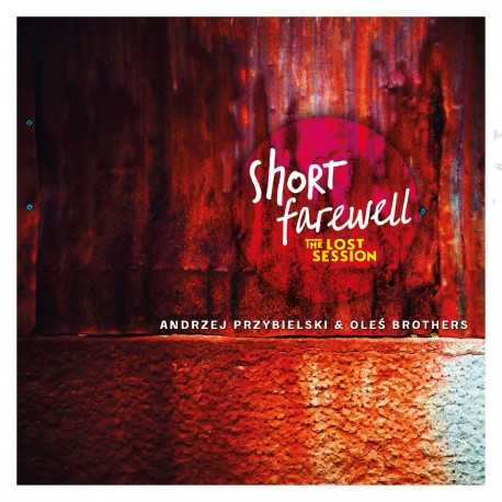 Andrzej Przybielski & Oleś Brothers - Short Farewell: The Lost Session