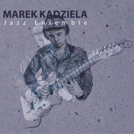 Marek Kądziela Jazz Ensemble - Marek Kądziela Jazz Ensemble