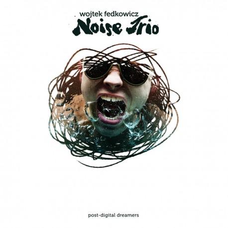 Wojtek Fedkowicz Noise Trio - post-digital dreamers